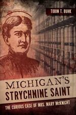 Michigan's Strychnine Saint : The Curious Case of Mrs. Mary Mcknight by Tobin...