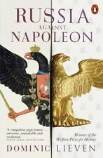 Russia Against Napoleon: The Battle for Europe, 1807 to 1814 by Dominic Lieven (