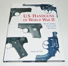 U.S. Handguns of World War II The Secondary Pistols & Revolvers Book Hardcover