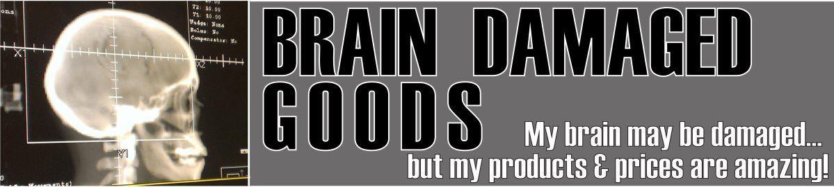 Brain Damaged Goods