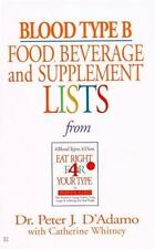 Blood Type B : Food, Beverage and Supplemental Lists by Peter J. D'Adamo...