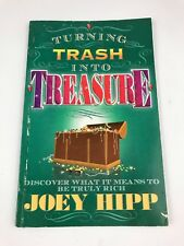 Turning Trash Into Treasure Discover What it Means to be Truly Rich by Joey Hipp