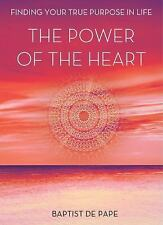 The Power of the Heart: Finding Your True Purpose in Life by de Pape, Baptist