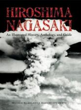 Hiroshima and Nagasaki : An Illustrated History, Anthology, and Guide by...