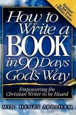 How to Write a Book in 90 Days God's Way by Henry Abraham (2008, Hardcover)
