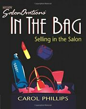 In the Bag: Selling in the Salon by Phillips, Carol Paperback Book The Fast Free