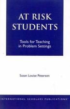 At Risk Students : Tools for Teaching in Problem Settings: By Peterson, Susan...