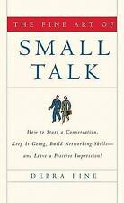The Fine Art of Small Talk: How To Start a Conversation, Keep It Going, Build Ne