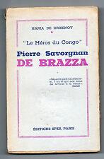 """""""Le Héros du Congo"""" Pierre Savorgnan De Brazza - Maria De Crisenoy"""