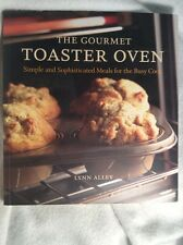 The Gourmet Toaster Oven : Simple and Sophisticated Meals for the Busy Cook by L