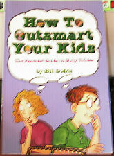 HOW TO OUTSMART YOUR KIDS by BILL DODDS PB 1992