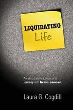 Liquidating Life: An Almost-Daily Account of a Journey with Brain Cancer. (Paper
