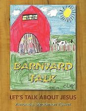 Barnyard Talk : Let's Talk about Jesus by Amanda Steadman Power (2010,...