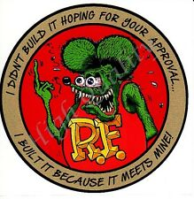 I didn't build it to meet your approval -- Rat Fink   -- sticker -  X027