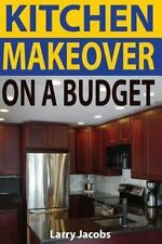 Kitchen Makeover on a Budget : A Step-By-Step Guide to Getting a Whole New...