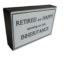 Retired and Happy spending our kids Inheritance Wall Art Quote Plaque Sign