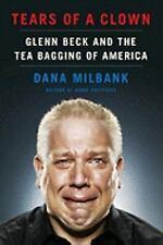 Tears of a Clown: Glenn Beck and the Tea Bagging of America, Dana Milbank, Good