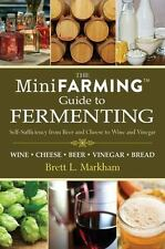 Mini Farming Guide to Fermenting: Self-Sufficiency from Beer and Cheese to Wine