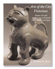 Arts of the City Victorious : Islamic Art and Architecture - Large, Sealed HB