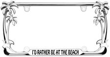 I'd Rather be at the Beach Palm Tree Design Chrome Metal  License Plate Frame