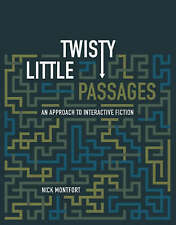 Twisty Little Passages: An Approach to Interactive Fiction (MIT Press) by Montf