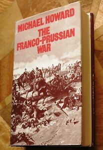 The Franco-Prussian War The German Invasion of F... by Howard, Michael. Hardback