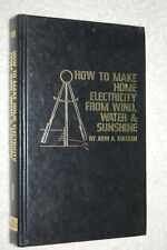 How To Make Home Electricity From Wind, Water and Sunshine by John A. Kuecken...