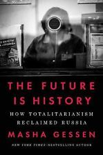 The Future Is History : How Totalitarianism Retook Russia by Masha Gessen...