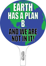 Earth Has A Plan B And We Are Not In It! Hand Held Sign by Mansavage Productions