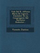 Vida del B. Alfonso Maria de Ligorio.. Fundador de la Congregaci�n del Sa