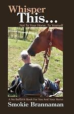 Whisper This... : A No Bull$#&t book for you and your Horse by Smokie...