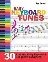 Easy Keyboard Tunes: 30 Fun and Easy Keyboard Tunes for Beginners by Parker, Ben