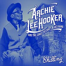 ARCHIE LEE HOOKER - CHILLING AND THE COAST TO COAST BLUES BAND  CD NEUF