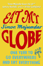Eat My Globe: One Year to Go Everywhere and Eat Everything New Book