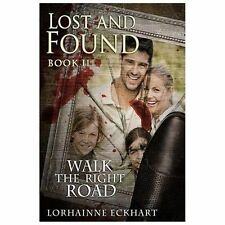 Walk the Right Road Series, Book 2: Lost and Found by Lorhainne Eckhart...