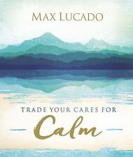 Trade Your Cares for Calm by Max Lucado (2017, Hardcover)