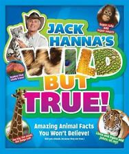 Jack Hanna's Wild But True: Amazing Animal Facts You Won't Believe!: By Jack ...