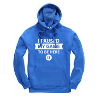 I Paused My Game To Be Here (Pause Button) Funny Adults Hoodie Sizes S-XXL