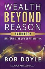 NEW Wealth Beyond Reason: Mastering The Law Of Attraction by Bob Doyle