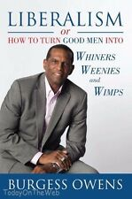 Liberalism or How to Turn Good Men into Whiners, Weenies by Burgess Owens