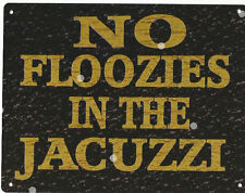 NO FLOOZIES IN THE JACUZZI SIGN RUSTIC VINTAGE STYLE 8x10in 20x25cm hot tub pool