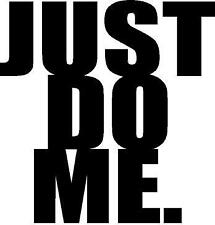 Just Do Me vinyl sticker decal  (black, white, or pink)