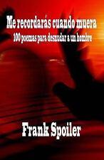 Me Recordarás Cuando Muera : Cien Poemas para Desnudar a un Hombre by Frank...