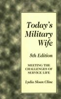 Cline, Lydia Sloan, Today's Military Wife: Meeting the Challenges of Service Lif