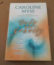 Defy Gravity : Healing Beyond the Bounds of Reason by Caroline Myss (2009 HCDJ