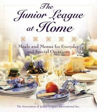 The Junior League at Home : Meals and Menus for Every Day and Special...
