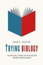 Trying Biology : The Scopes Trial, Textbooks, and the Antievolution Movement...
