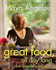 NEW Great Food, All Day Long: Cook Splendidly, Eat Smart by Maya Angelou