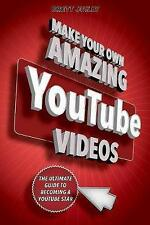 Make Your Own Amazing YouTube Videos: Learn How to Film, Edit, and Upload Qualit