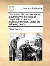 Every Man His Own Lawyer: Or, a Summary of the Laws of England in a New and Inst